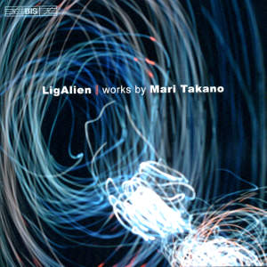 LigAlien Works by Mari Takano / BIS