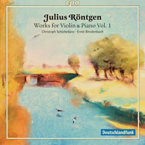 Julius Röntgen, Works for Violin & Piano Vol. 1 / cpo