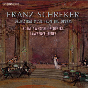 Franz Schreker, Orchestral Music from the Operas / BIS