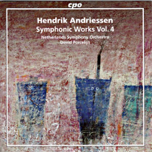 Hendrik Andriessen, Symphonic Works Vol. 4 / cpo