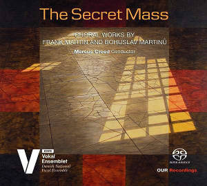 The Secret Mass, Choral Works by Frank Martin & Bohuslav Martinů / OUR Recordings
