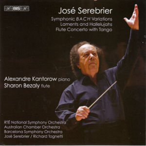 José Serebrier, Symphonic BACH Variations • Laments and Hallelujahs • Flute Concerto with Tango / BIS