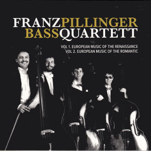 Franz Pillinger Bass Quartett, European Music of the Renaissance • European Music of the Romantic