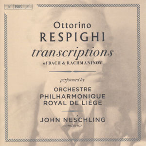 Ottorino Respighi, Transcriptions of Bach & Rachmaninov