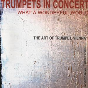 Trumpets in Concert – What A Wonderful World, Werke von Bach, Purcell, Widor, Sondheim, Vivaldi, Mussorgsky, Mozart, Bizet u.a. / Celebrate Production