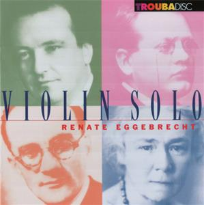 Renate Eggebrecht - Violin solo, Solo sonatas for violin in the spirit of J.S. Bach / Troubadisc