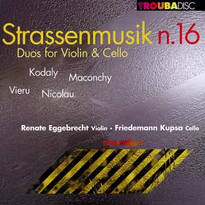 Strassenmusik N. 16 Duos for Violin & Cello, Renate Eggebrecht / Troubadisc