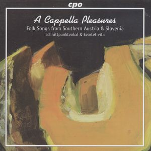 A Cappella Pleasures, 27 authentic Folk songs from Austria & Slovenia / cpo