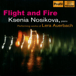 Flight And Fire Ksenia Nosikova Performing Works of Lera Auerbach / Profil