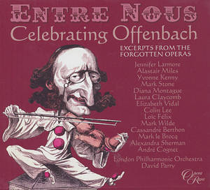 Entre Nous - Celebrating Offenbach, Excerpts from the Forgotten Operas / Opera Rara