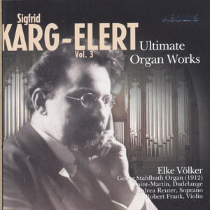 Sigfrid Karg-Elert<br />Ultimate Organ Works - Vol. 3