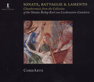Sonate, Battaglie & Lamento Chambermusic form the Collection of the Olmütz Bishop Karl von Liechtenstein-Castelcorn / Pan Classics