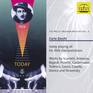 The Welte-Mignon Mystery Vol. X Carlo Zecchi today playing all his 1926 interpretations / Tacet