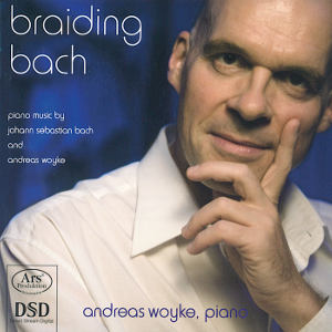 Braiding Bach Piano Music by Johann Sebastian Bach and Andreas Woyke / Ars Produktion