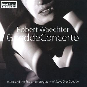 Robert Waechter GoeddeConcerto, music and the fine art photography of Steve Diet Goedde / Ready Made Music