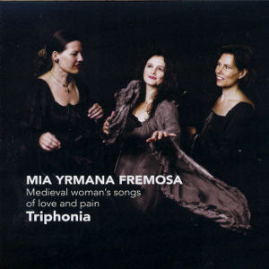 Mia Yrmana Fremosa, Medieval woman's songs of love and pain / Challenge Classics